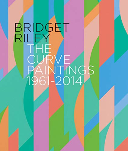 9781909932128: Bridget Riley: The Curve Paintings 1961-2014