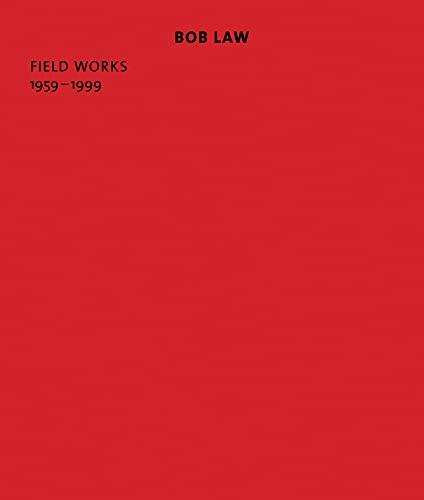 Bob Law: Field Works 1959-1999: Law, Bob