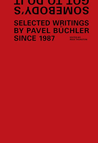 Somebody's Got to Do It: Selected Writings by Pavel Buchler Since 1987: Nick Thurston