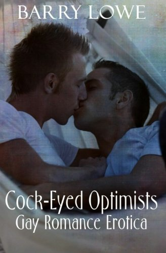 Cock-Eyed Optimists Gay Romance Erotica: Barry Lowe