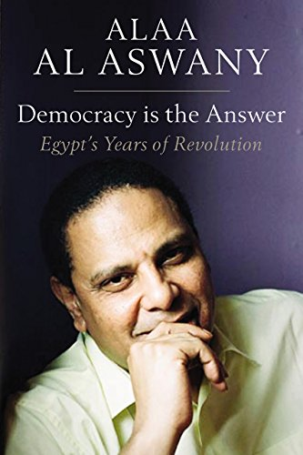 Democracy Is the Answer - Egypt's Years of Revolution (Hardcover): Alaa Al Aswany