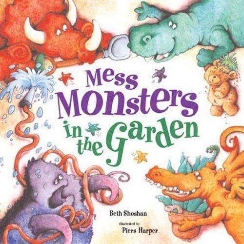 Mess Monsters in the Garden (Paperback): Beth Shoshan