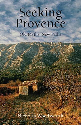 9781909961265: Seeking Provence: Old Myths, New Paths (Armchair Traveller)