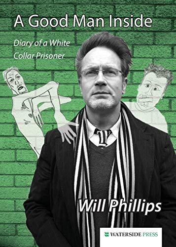A Good Man Inside: Diary of a White Collar Prisoner: Will, Phillips