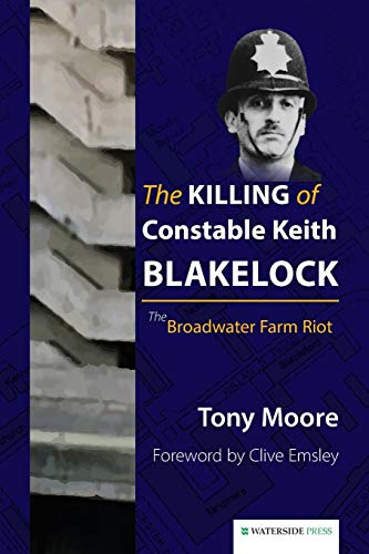 The Killing of Constable Keith Blakelock: The Broadwater Farm Riot: Moore, Tony