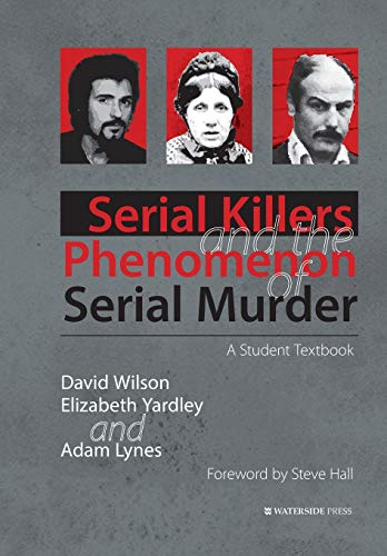 Serial Killers and the Phenomenon of Serial Murder: A Student Textbook: Adam Lynes; David Wilson; ...