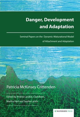 Danger, Development and Adaptation: Seminal Papers on the Dynamic-Maturational Model of Attachment ...