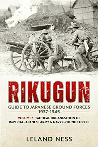 9781909982000: Rikugun: Guide to Japanese Ground Forces 1937-1945: Volume 1: Tactical Organization of Imperial Japanese Army & Navy Ground Forces