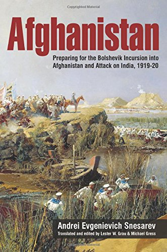 Afghanistan: Preparing for the Bolshevik Incursion into Afghanistan and Attack on India, 1919-20 (...