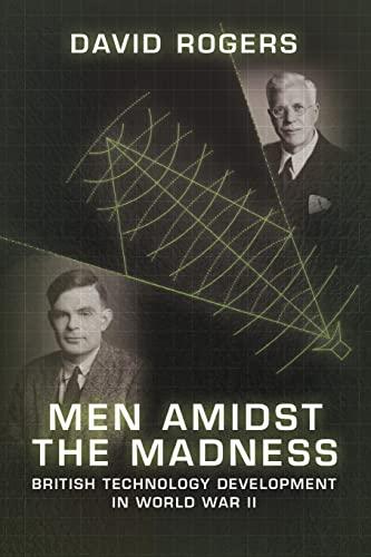 9781909982086: Men Amidst the Madness: British Technology Development in World War II