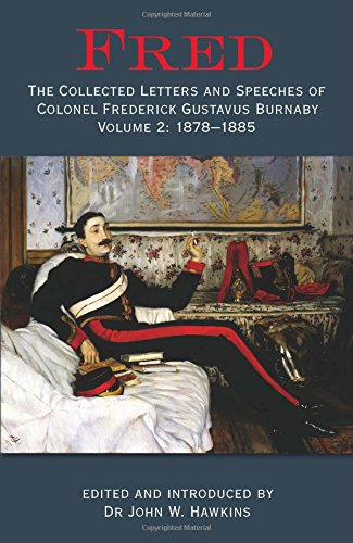 9781909982130: Fred. Volume 2: 1878-1885: The Collected Letters and Speeches of Colonel Frederick Gustavus Burnaby (Fred: Collected Letters of Colonel Frederick Gustavus Burnab)