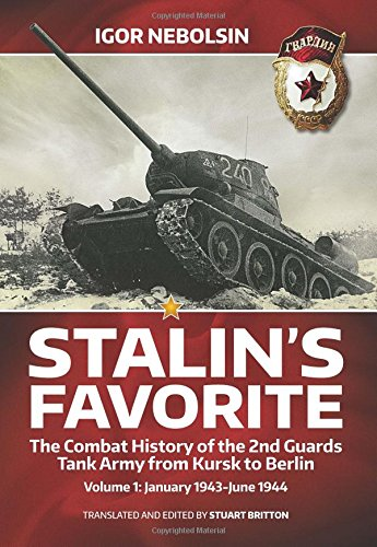 9781909982154: Stalin's Favorite. Volume 1: January 1943-June 1944: The Combat History of the 2nd Guards Tank Army from Kursk to Berlin