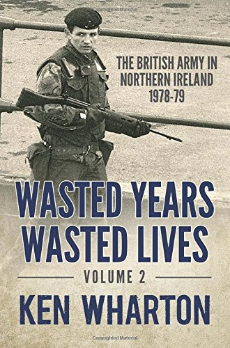 9781909982178: Wasted Years Wasted Lives: Volume 2: The British Army in Northern Ireland 1978-79