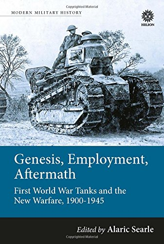9781909982222: Genesis, Employment, Aftermath: First World War Tanks and the New Warfare, 1900-1945 (Modern Military History)