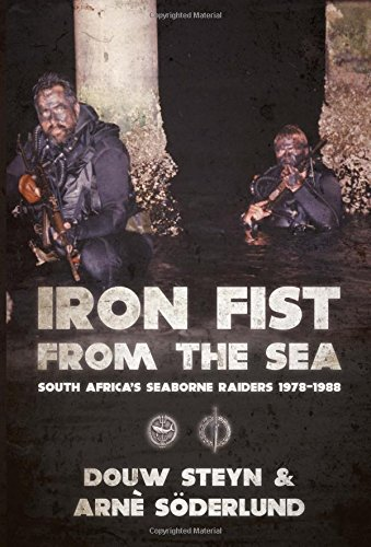 Iron Fist From The Sea: South Africa's Seaborne Raiders 1978-1988: Steyn, Douw; Söderlund, ...