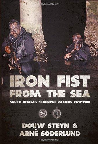 Iron Fist From The Sea: South Africa's Seaborne Raiders 1978-1988: Steyn, Douw; Söderlund, ...