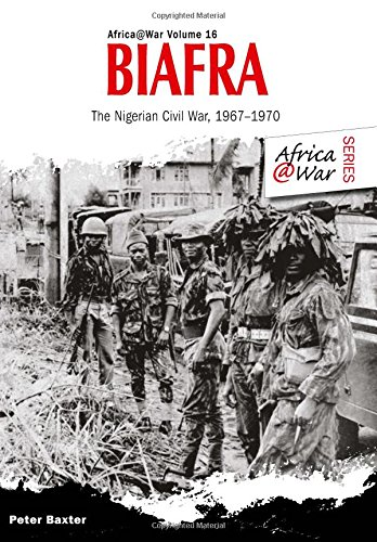 9781909982369: Biafra: The Nigerian Civil War 1967-1970 (Africa @ War Series)