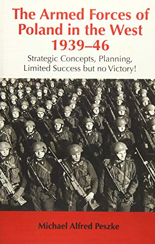 The Armed Forces of Poland in the West 1939-46: Strategic Concepts, Planning, Limited Success but ...