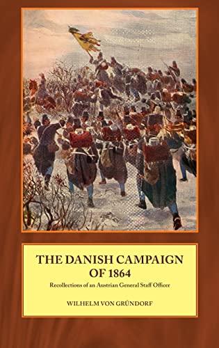 Danish Campaign of 1864 (Hardcover): Wilhelm Von Grundorf