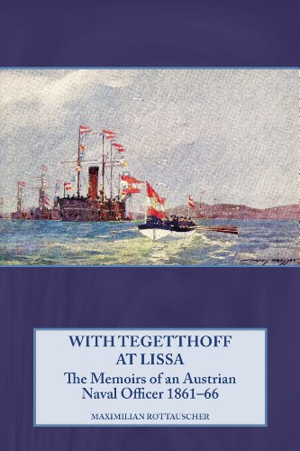 With Tegetthoff at Lissa: The Memoirs of an Austrian Naval Officer 1861-66: Rottauscher, Maximilian