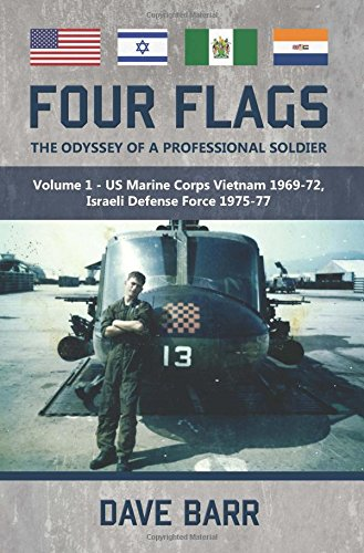 Four Flags, the Odyssey of a Professional Soldier: Part 1 - US Marine Corps Vietnam 1969-72, ...