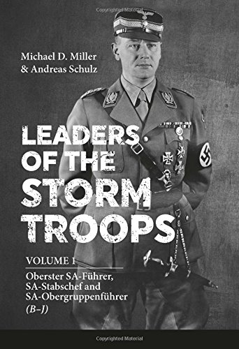 Leaders of the Storm Troops: Volume 1 Oberster SA-Führer, SA-Stabschef and SA-Obergruppenf&...