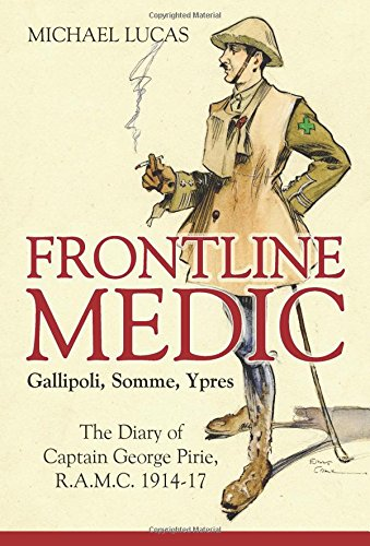 9781909982895: Frontline Medic – Gallipoli, Somme, Ypres: The diary of Captain George Pirie, R.A.M.C. 1914-17