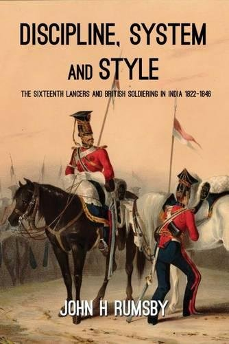 9781909982918: 'Discipline, System and Style': The Sixteenth Lancers and British Soldiering in India 1822-1846 (War and Military Culture in South Asia, 1757-1950)