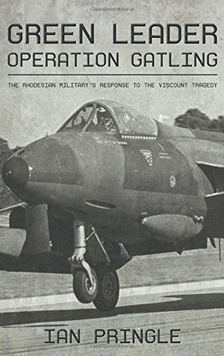 9781909982932: Green Leader: Operation Gatling, the Rhodesian Military's Response to the Viscount Tragedy
