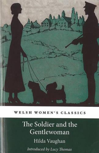 Soldier and the Gentlewoman (Welsh Womens Classics 23): Vaughn, Hilda