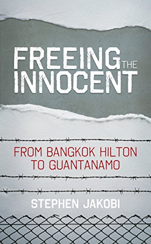 Freeing the Innocent: From Bangkok Hilton to Guantanamo: Stephen Jakobi