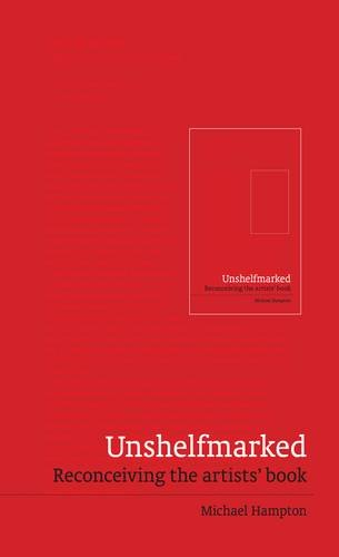 9781910010068: Unshelfmarked: Reconceiving the Artists' Book