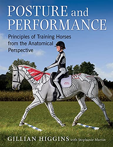 Posture and Performance: Principles of Training Horses from the Anatomical Perspective: Higgins, ...