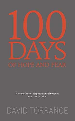 100 Days of Hope and Fear: How Scotland s Referendum was Lost and Won: David Torrance