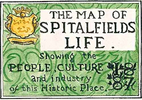 9781910023037: The Map Of Spitalfields Life: Showing the People, Culture and Industry of this Historic Place