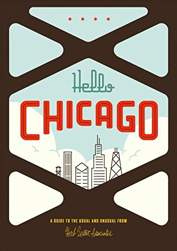 Hello Chicago: A Guide to the Usual and Unusual: Herb Lester Associates