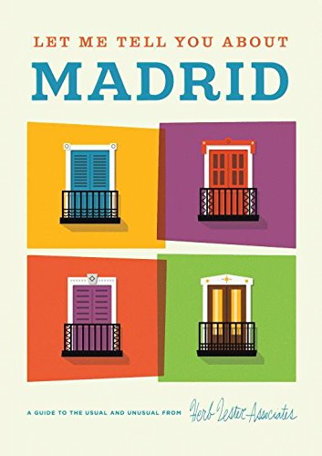 9781910023297: Let Me Tell You About Madrid: A Guide to the Usual and Unusual