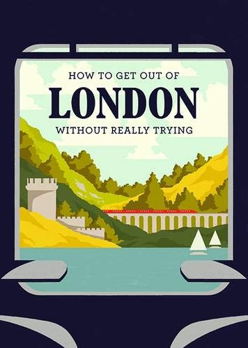 9781910023624: How to Get Out of London Without Really Trying