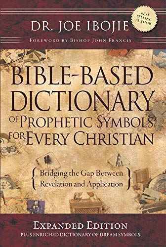 BIBLE Bible Based Dictionary for Prophetic Symbols: IBOJIE, DR JOE