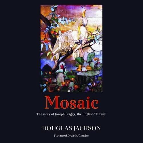 9781910077344: Mosaic: The Story of Joseph Briggs, the English 'Tiffany'