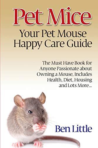 Pet Mice - Your Pet Mouse Happy Care Guide: Little, Ben