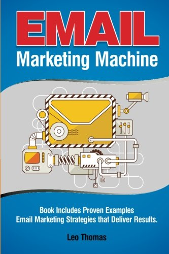 Email Marketing Machine: Book Includes Proven Examples - Email Marketing Strategies that Deliver ...