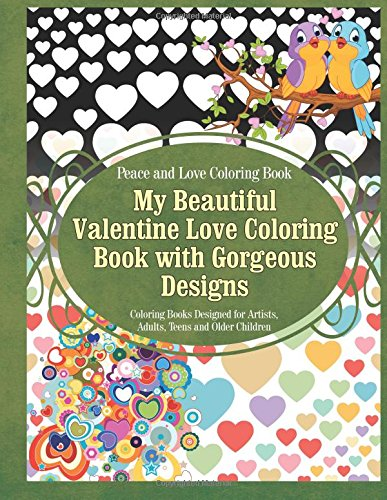 9781910085615: Peace and Love Coloring Book My Beautiful Valentine Love Coloring Book with Gorgeous Designs: Coloring Books Designed for Artists, Adults, Teens and Older Children (Love Coloring Books) (Volume 1)