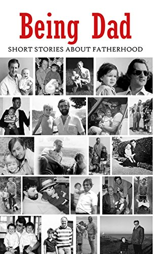 9781910089323: Being Dad: Short Stories About Fatherhood