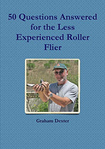 50 Questions Answered for the Less Experienced Roller Flier: Dexter, Graham