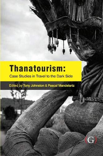 Thanatourism: case studies in travel to the dark side: Tony Johnston and Pascal Mandelartz