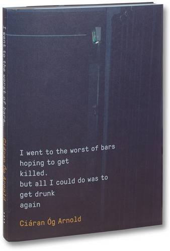 9781910164310: I Went to the Worst of Bars Hoping to Get Killed. But All I Could Do Was to Get Drunk Again