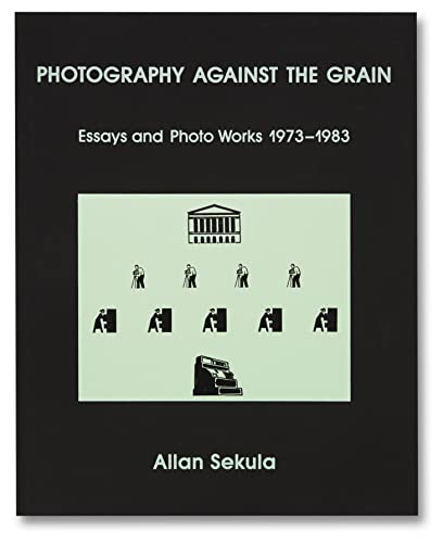 9781910164495: Photography Against the Grain: Essays and Photo Works, 1973-1983