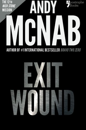9781910167519: Exit Wound (Nick Stone Book 12): Andy McNab's best-selling series of Nick Stone thrillers - now available in the US