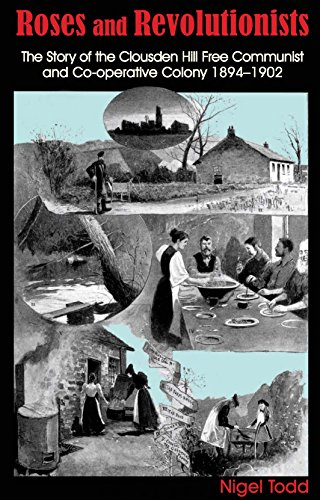 9781910170175: Roses and Revolutionists: The Story of the Clousden Hill Free Communist and Co-Operative Colony 1894-1902